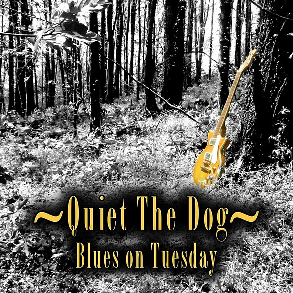 Quiet The Dog - Blues On Tuesday (2019)